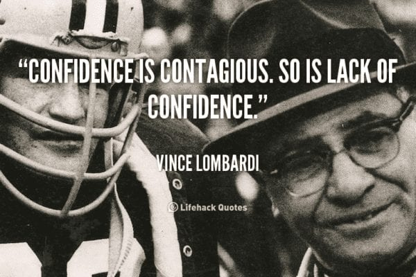 Vince Lombardi Quote - Confidence is contagious